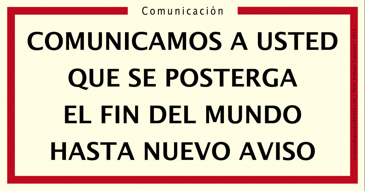 COMUNICAMOS A USTED QUE SE POSTERGA EL FIN DEL MUNDO HASTA NUEVO AVISO